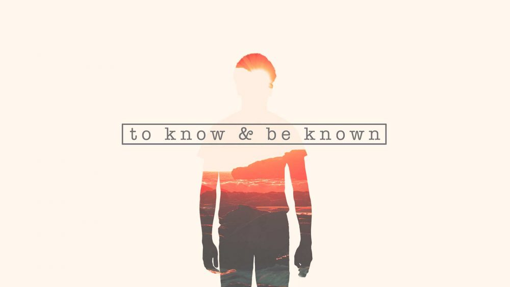 To Know And Be Known